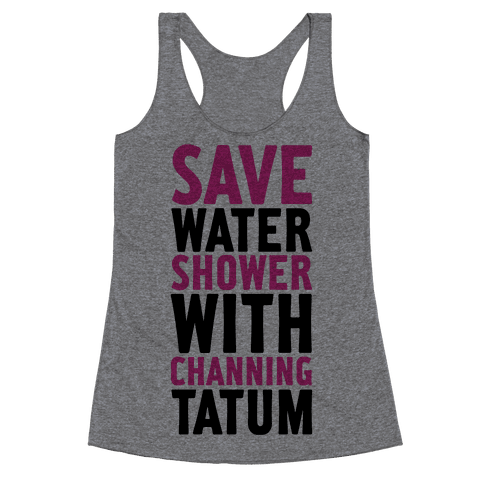 Save Water Shower with Channing Tatum Racerback Tank Top