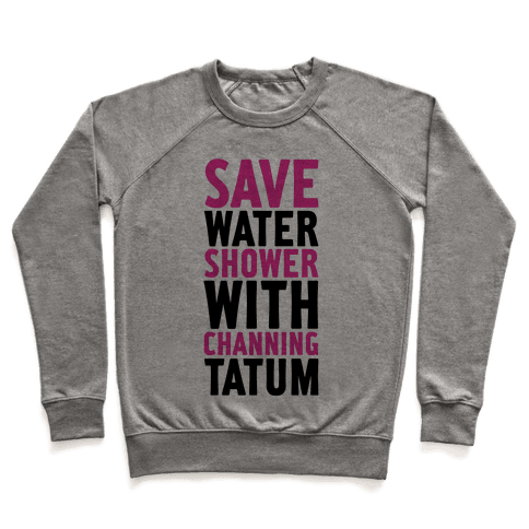 Save Water Shower with Channing Tatum Pullover