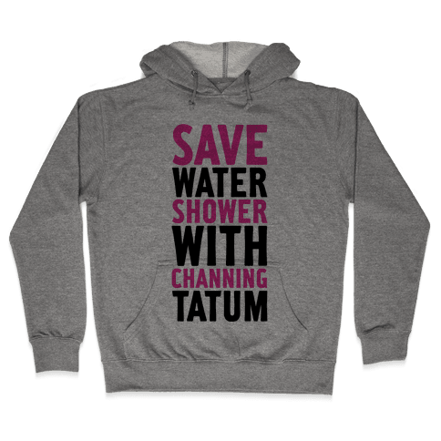 Save Water Shower with Channing Tatum Hooded Sweatshirt