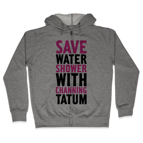 Save Water Shower with Channing Tatum Zip Hoodie