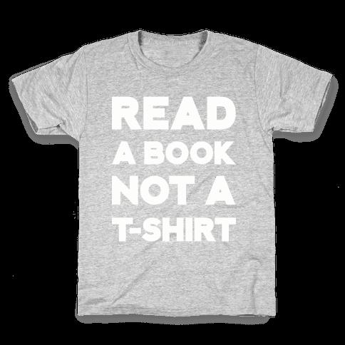 Read a Book Not a T-shirt Kids T-Shirt