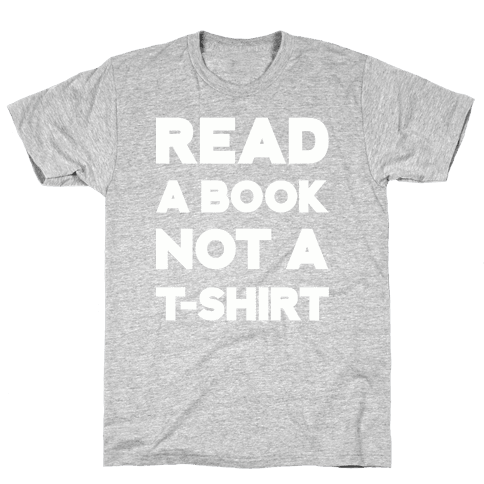 Read a Book Not a T-shirt Mens T-Shirt