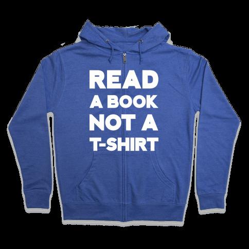 Read a Book Not a T-shirt Zip Hoodie