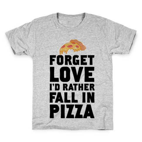 Forget Love. I'd Rather Fall In Pizza Kids T-Shirt