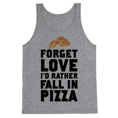 Forget Love. I'd Rather Fall In Pizza Tank Top