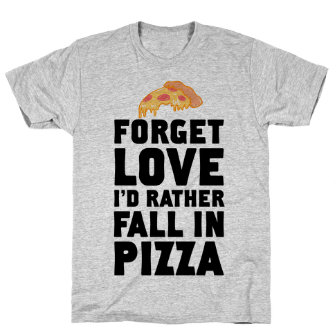 Forget Love. I'd Rather Fall In Pizza Mens T-Shirt