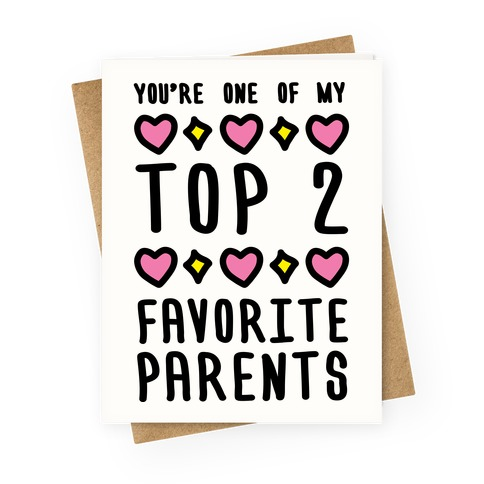 You're One Of My Top 2 Favorite Parents Greeting Card
