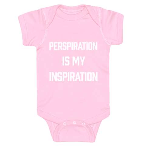 Perspiration Is My Inspiration Baby Onesy