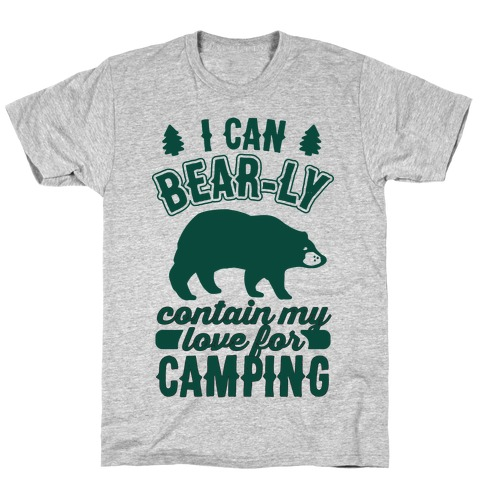 I Can Bear-ly Contain My Love For Camping T-Shirt
