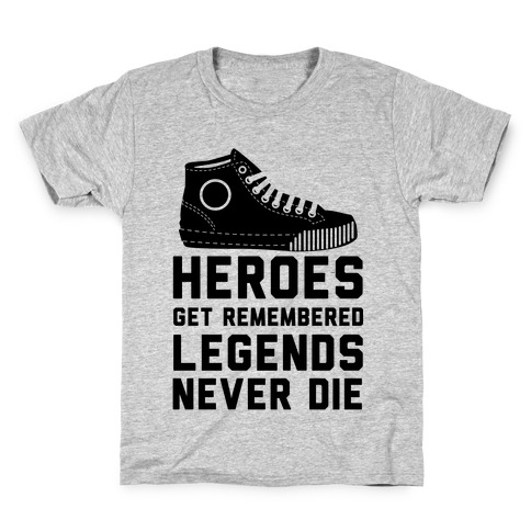 Heroes Get Remembered Legends Never Die Kids T-Shirt