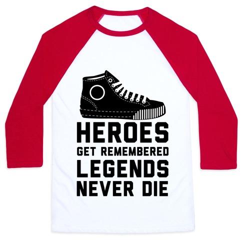 Heroes Get Remembered Legends Never Die Baseball Tee