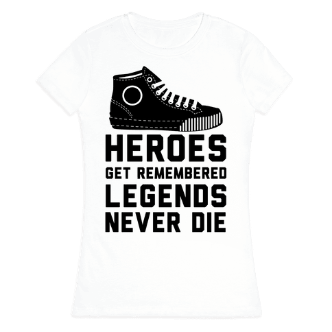 Heroes Get Remembered Legends Never Die Womens T-Shirt