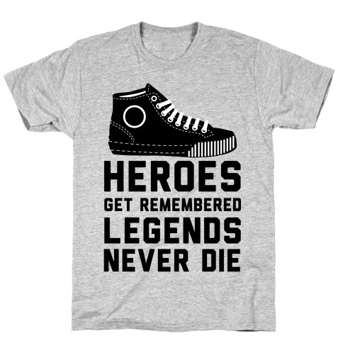 Heroes Get Remembered Legends Never Die T-Shirt