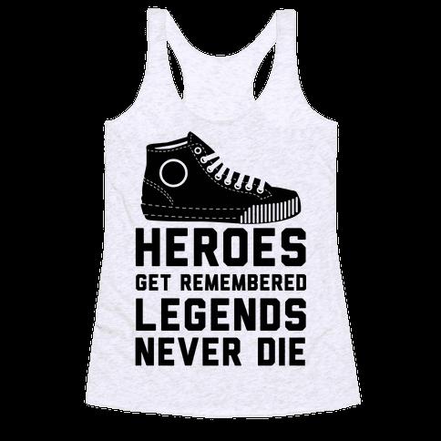 Heroes Get Remembered Legends Never Die Racerback Tank Top