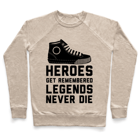 Heroes Get Remembered Legends Never Die Pullover