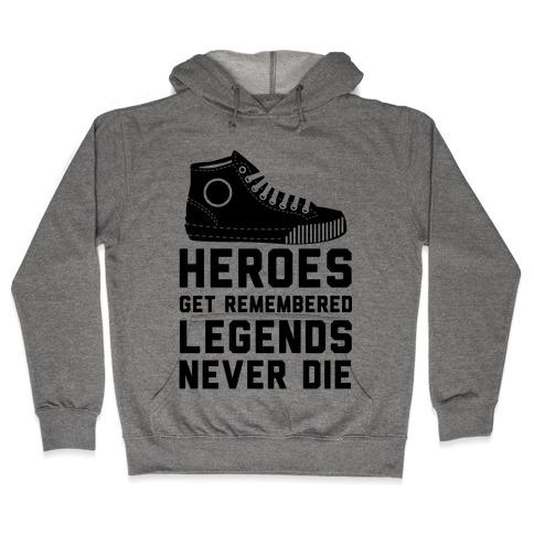 Heroes Get Remembered Legends Never Die Hooded Sweatshirt
