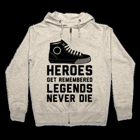 Heroes Get Remembered Legends Never Die Zip Hoodie