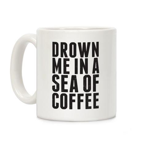 Drown Me In A Sea Of Coffee Coffee Mug