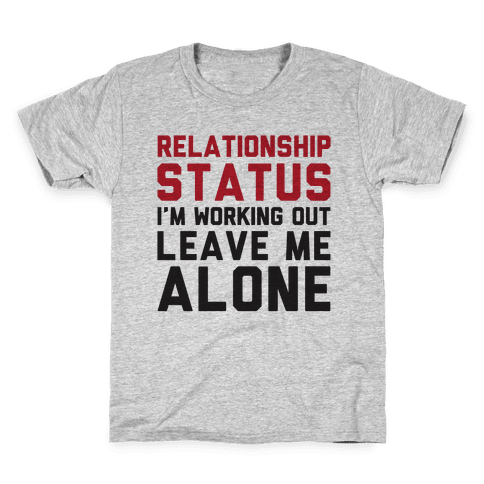 Relationship Status: I'm Working Out Leave Me Alone Kids T-Shirt