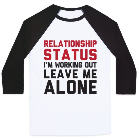 Relationship Status: I'm Working Out Leave Me Alone Baseball Tee