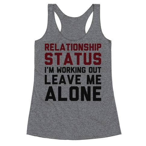 Relationship Status: I'm Working Out Leave Me Alone Racerback Tank Top