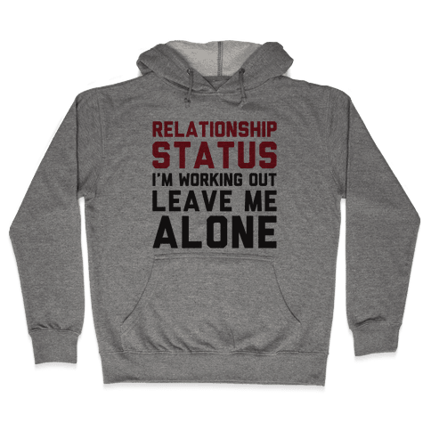 Relationship Status: I'm Working Out Leave Me Alone Hooded Sweatshirt