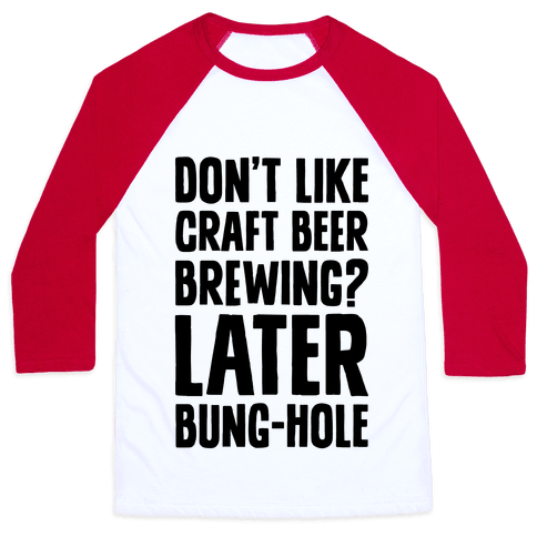 Later, Bung Hole Baseball Tee