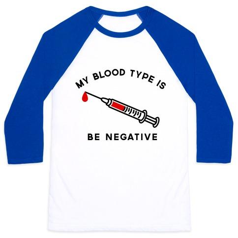My Blood Type is Be Negative Baseball Tee