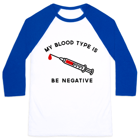 My Blood Type is Be Negative Baseball Tee