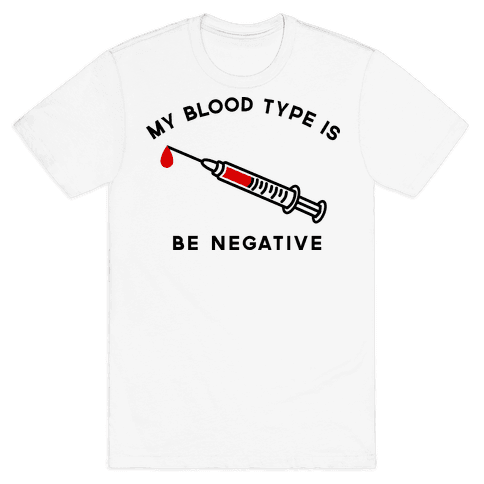 My Blood Type is Be Negative Mens T-Shirt