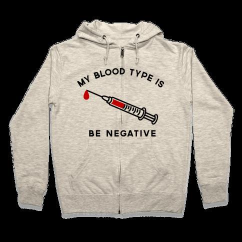 My Blood Type is Be Negative Zip Hoodie