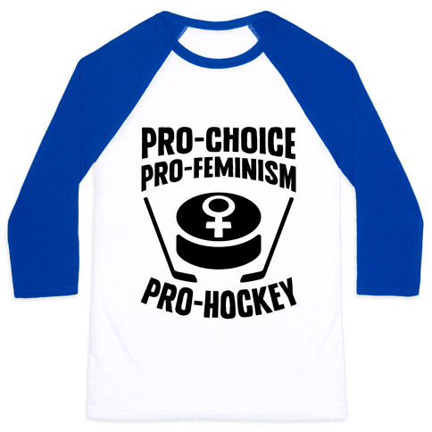 Pro-Choice, Pro-Feminism, Pro-Hockey Baseball Tee