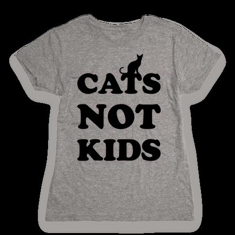 Cats Not Kids Womens T-Shirt
