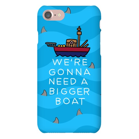 We're Gonna Need A Bigger Boat Phone Case
