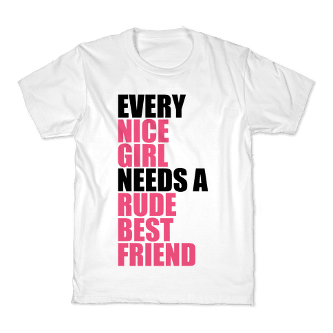 Every Nice Girl Needs A Rude Best Friend Kids T-Shirt