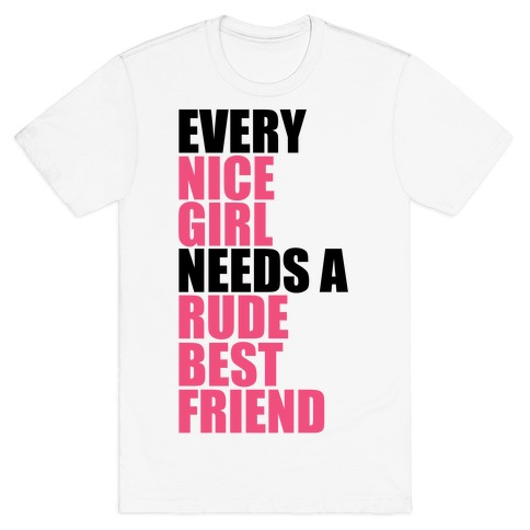 bc07c370 Every Nice Girl Needs A Rude Best Friend T-Shirt