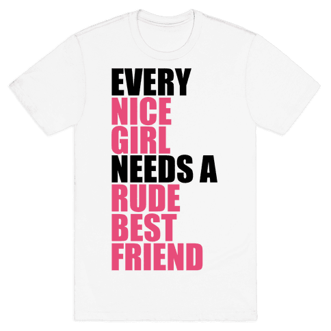 Every Nice Girl Needs A Rude Best Friend Mens T-Shirt