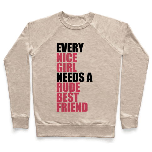 Every Nice Girl Needs A Rude Best Friend Pullover