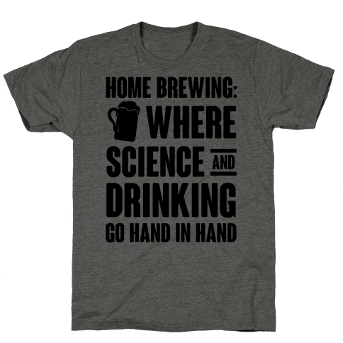 Home Brewing: Where Science And Drinking Go Hand In Hand Mens T-Shirt