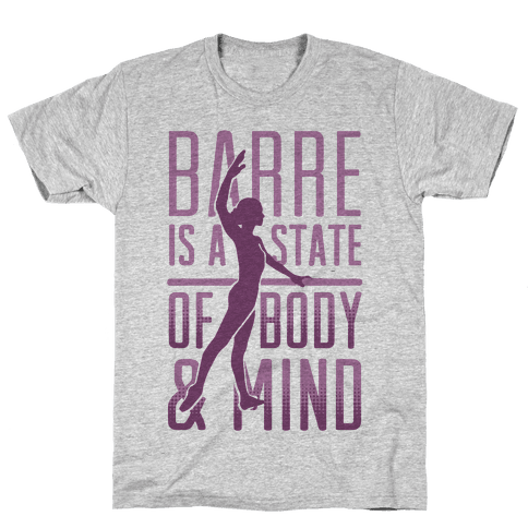 Barre Is A State Of Mind and Body Mens T-Shirt