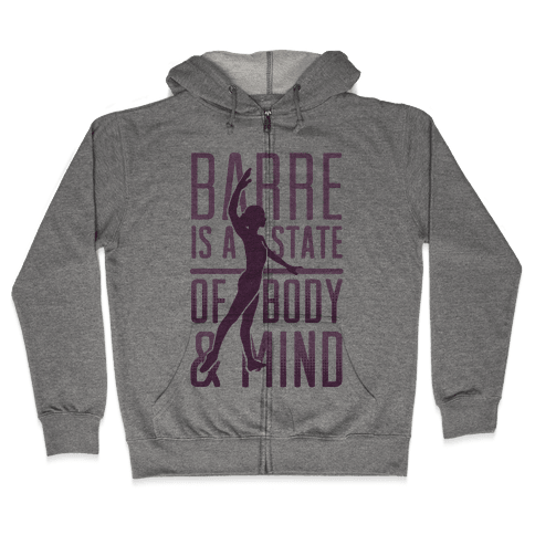 Barre Is A State Of Mind and Body Zip Hoodie