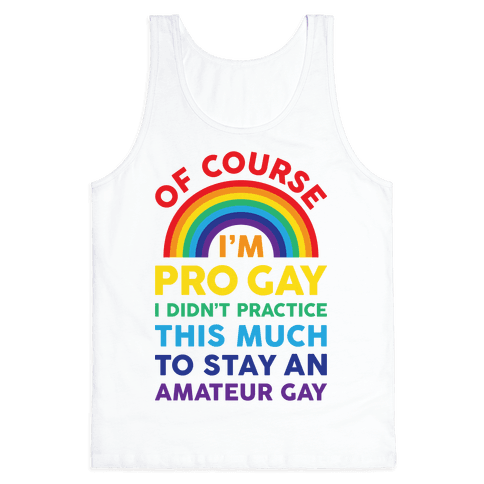 Of Course I'm Pro Gay Tank Top