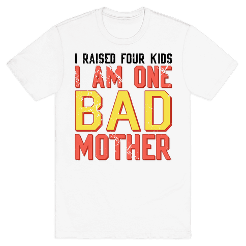 I Am One Bad Mother (4 Kids)