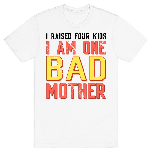 I Am One Bad Mother (4 Kids) Mens T-Shirt