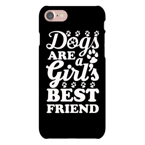 Dogs Are A Girls Best Friend Phone Case