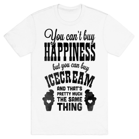 You Can't Buy Happiness but You Can Buy Ice Cream Mens T-Shirt