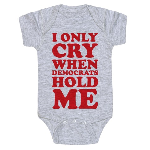 I Only Cry When Democrats Hold Me Baby Onesy