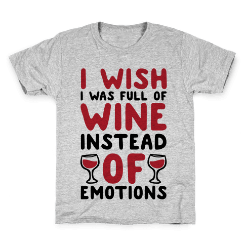 I Wish I Was Full Of Wine Instead Of Emotions Kids T-Shirt