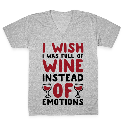 I Wish I Was Full Of Wine Instead Of Emotions V-Neck Tee Shirt