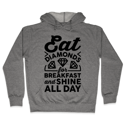 Eat Diamonds For Breakfast And Shine All Day Hooded Sweatshirt